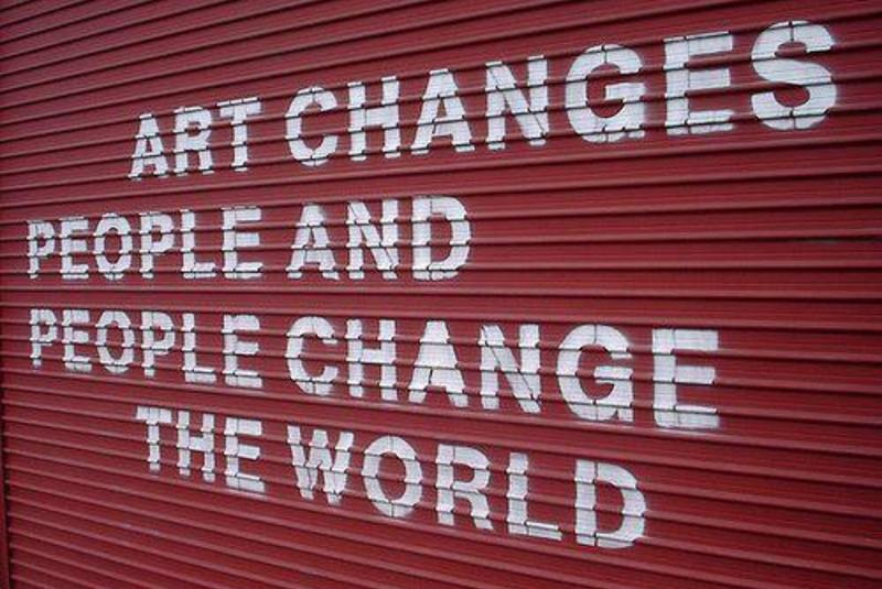 Art changes people and people change the world